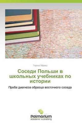 Sosedi Pol'shi V Shkol'nykh Uchebnikakh Po Istorii (Paperback)