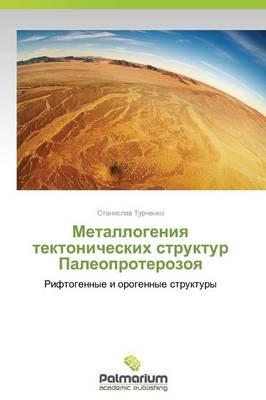 Metallogeniya Tektonicheskikh Struktur Paleoproterozoya (Paperback)