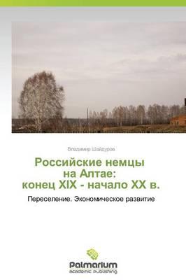 Rossiyskie Nemtsy Na Altae: Konets XIX - Nachalo Khkh V. (Paperback)