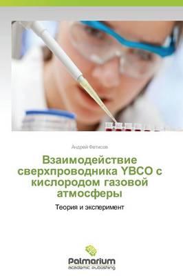 Vzaimodeystvie Sverkhprovodnika Ybco S Kislorodom Gazovoy Atmosfery (Paperback)