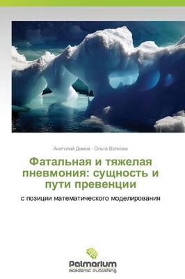 Fatal'naya I Tyazhelaya Pnevmoniya: Sushchnost' I Puti Preventsii (Paperback)