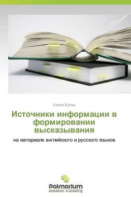 Istochniki Informatsii V Formirovanii Vyskazyvaniya (Paperback)
