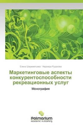 Marketingovye Aspekty Konkurentosposobnosti Rekreatsionnykh Uslug (Paperback)