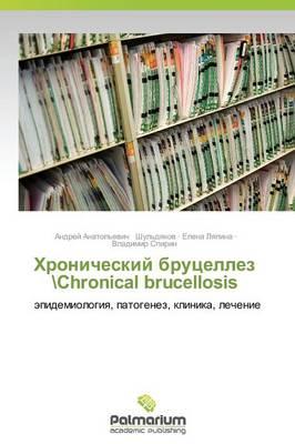 Khronicheskiy Brutsellez \Chronical Brucellosis (Paperback)