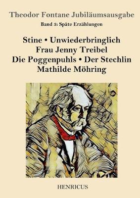 Spate Erzahlungen: Stine / Unwiederbringlich / Frau Jenny Treibel / Die Poggenpuhls / Der Stechlin / Mathilde Moehring (Paperback)