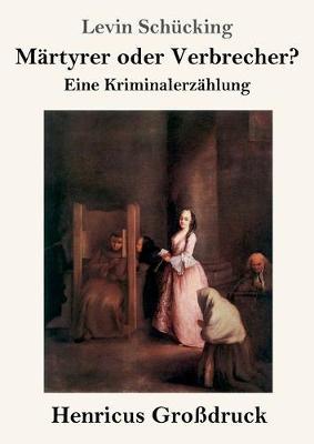 Martyrer oder Verbrecher? (Grossdruck): Eine Kriminalerzahlung (Paperback)