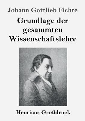 Grundlage der gesammten Wissenschaftslehre (Grossdruck) (Paperback)