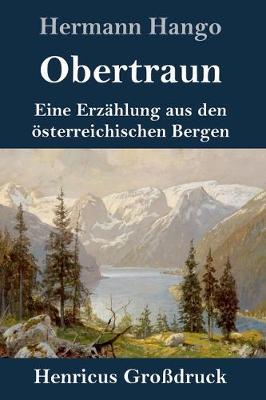 Obertraun (Grossdruck): Eine Erzahlung aus den oesterreichischen Bergen (Hardback)