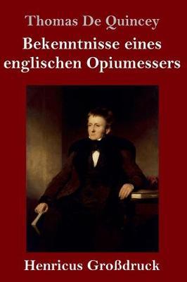 Bekenntnisse eines englischen Opiumessers (Grossdruck) (Hardback)