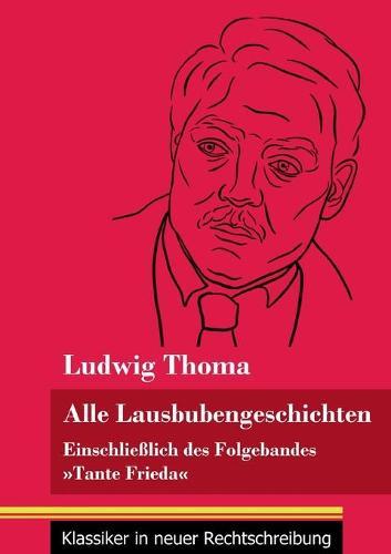 Alle Lausbubengeschichten: Einschliesslich des Folgebandes Tante Frieda (Band 80, Klassiker in neuer Rechtschreibung) (Paperback)