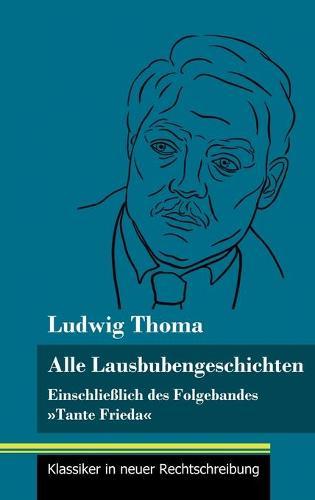 Alle Lausbubengeschichten: Einschliesslich des Folgebandes Tante Frieda (Band 80, Klassiker in neuer Rechtschreibung) (Hardback)
