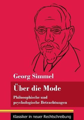 UEber die Mode: Philosophische und psychologische Betrachtungen (Band 127, Klassiker in neuer Rechtschreibung) (Paperback)