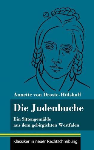 Die Judenbuche: Ein Sittengemalde aus dem gebirgichten Westfalen (Band 133, Klassiker in neuer Rechtschreibung) (Hardback)