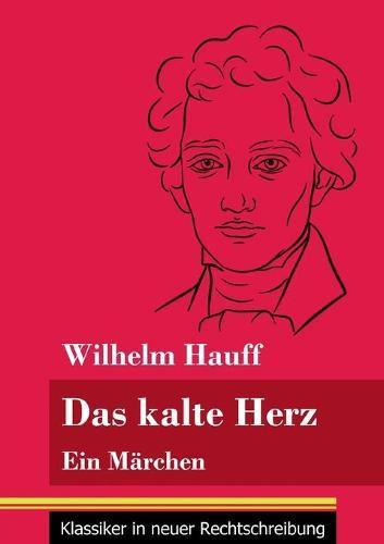 Das kalte Herz: Ein Marchen (Band 147, Klassiker in neuer Rechtschreibung) (Paperback)