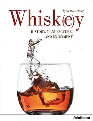 Whiskey: History, Manufacture and Enjoyment (Hardback)