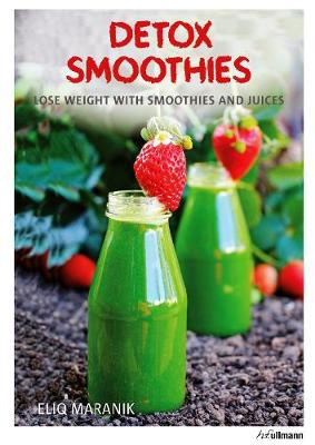 Detox Smoothies: Lose Weight with Smoothies and Juices (Hardback)
