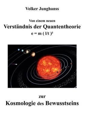 Von Einem Neuen Verst Ndnis Der Quantentheorie Zur Kosmologie Des Bewusstseins (Paperback)