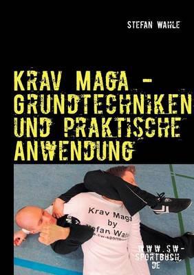 Krav Maga - Grundtechniken Und Praktische Anwendung (Paperback)