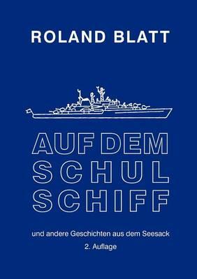 Auf dem Schulschiff: ... und andere Geschichten aus dem Seesack, 2. Auflage (Paperback)