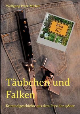Taubchen und Falken: Kriminalgeschichte aus dem Porz der 1980er (Paperback)