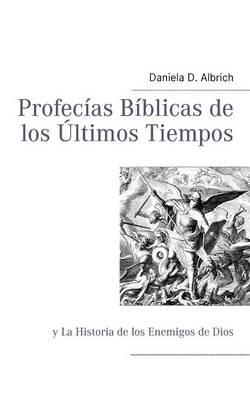 Profecias Biblicas de los Ultimos Tiempos: y La Historia de los Enemigos de Dios (Paperback)