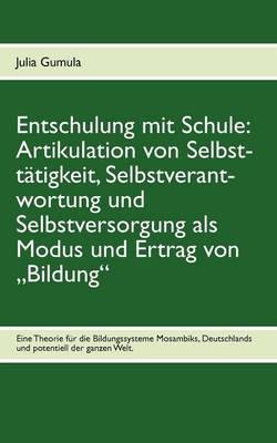 """Entschulung Mit Schule: Artikulation Von Selbstt Tigkeit, Selbstverantwortung Und Selbstversorgung ALS Modus Und Ertrag Von Bildung"""" (Paperback)"""
