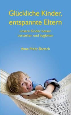 Gluckliche Kinder, entspannte Eltern: Unsere Kinder besser verstehen und begleiten (Paperback)