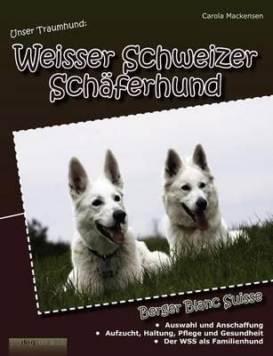 Unser Traumhund: Weisser Schweizer Sch Ferhund (Paperback)