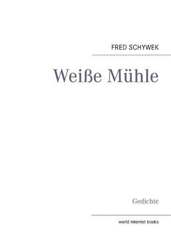 Weisse Muhle: Gedichte (Paperback)