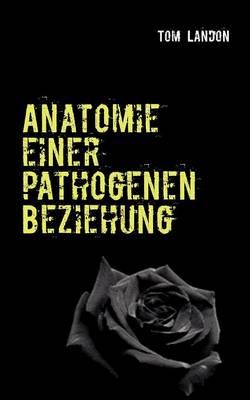Anatomie Einer Pathogenen Beziehung (Paperback)