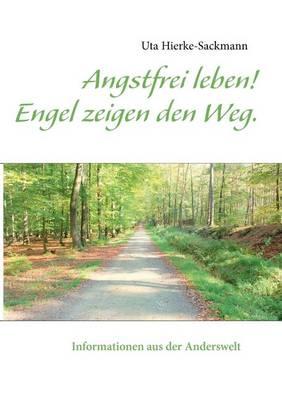 Angstfrei Leben! Engel Zeigen Den Weg. (Paperback)