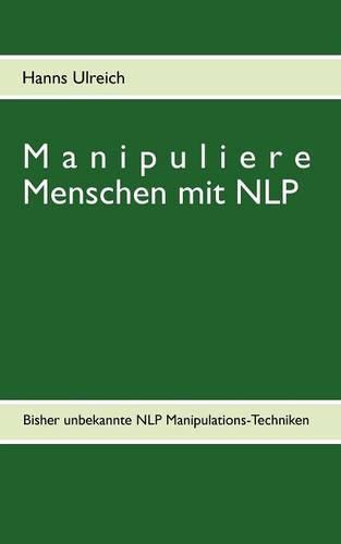 Manipuliere Menschen Mit Nlp (Paperback)