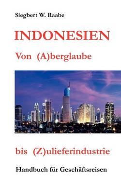 Indonesien Von (A) Berglaube Bis (Z) Ulieferindustrie (Paperback)
