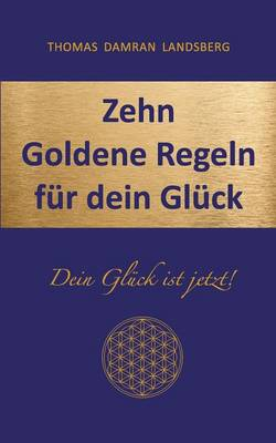 Zehn Goldene Regeln Fur Dein Gluck (Paperback)
