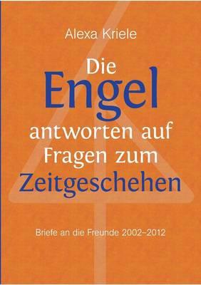 Die Engel antworten auf Fragen zum Zeitgeschehen: Briefe an die Freunde (2002-2012) (Paperback)
