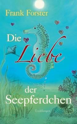 Die Liebe der Seepferdchen (Paperback)