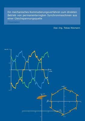 Ein Mechanisches Kommutierungsverfahren Zum Direkten Betrieb Von Permanenterregten Synchronmaschinen Aus Einer Gleichspannungsquelle (Paperback)