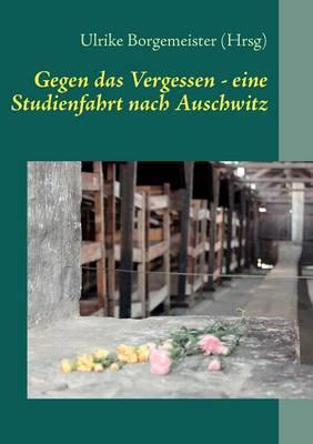 Gegen Das Vergessen - Eine Studienfahrt Nach Auschwitz (Paperback)
