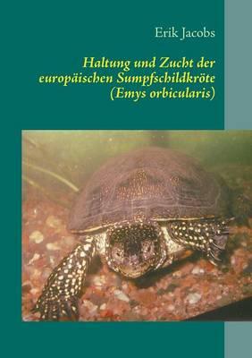 Haltung Und Zucht Der Europaischen Sumpfschildkrote (Emys Orbicularis) (Paperback)