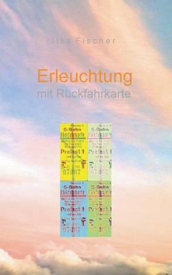 Erleuchtung mit Ruckfahrkarte (Paperback)