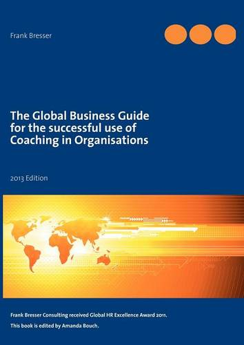 The Global Business Guide for the Successful Use of Coaching in Organisations (Paperback)