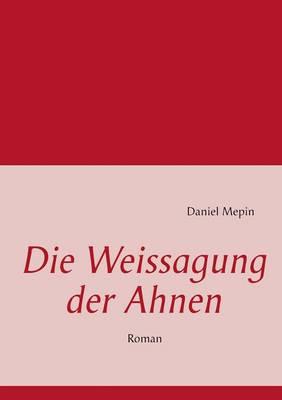 Die Weissagung Der Ahnen (Paperback)