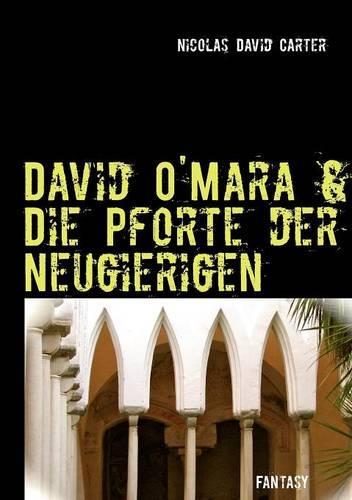 David O'Mara & Die Pforte Der Neugierigen (Paperback)