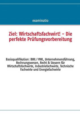 Ziel: Wirtschaftsfachwirt! - Die Perfekte Prufungsvorbereitung (Paperback)