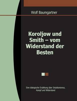 Koroljow Und Smith - Vom Widerstand Der Besten (Paperback)