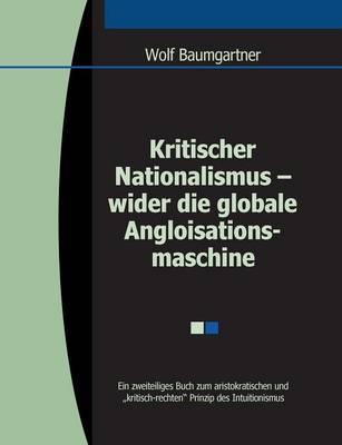 Kritischer Nationalismus - Wider Die Globale Angloisationsmaschine (Paperback)