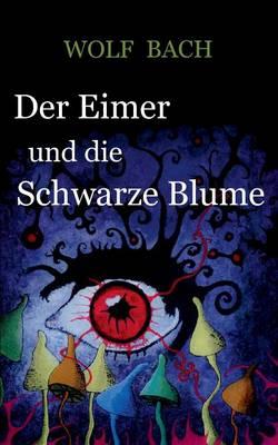 Der Eimer Und Die Schwarze Blume (Paperback)