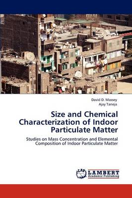 Size and Chemical Characterization of Indoor Particulate Matter (Paperback)