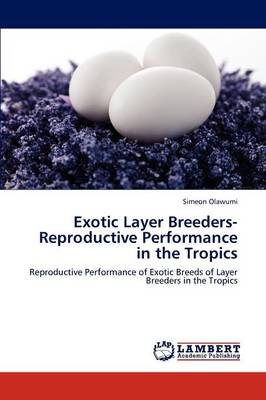 Exotic Layer Breeders- Reproductive Performance in the Tropics (Paperback)