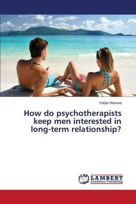 How Do Psychotherapists Keep Men Interested in Long-Term Relationship? (Paperback)